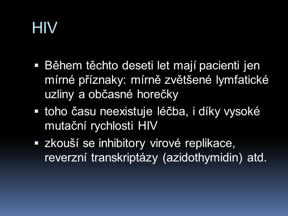 HIV  Během těchto deseti let mají pacienti jen mírné příznaky: mírně zvětšené lymfatické uzliny a občasné horečky  toho času neexistuje léčba, i dík