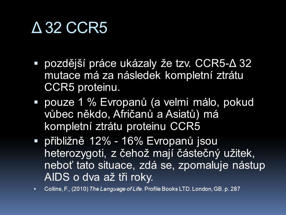 Δ 32 CCR5  pozdější práce ukázaly že tzv. CCR5-Δ 32 mutace má za následek kompletní ztrátu CCR5 proteinu.  pouze 1 % Evropanů (a velmi málo, pokud v