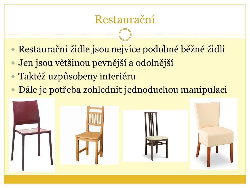 Restaurační Restaurační židle jsou nejvíce podobné běžné židli Jen jsou většinou pevnější a odolnější Taktéž uzpůsobeny interiéru Dále je potřeba zohlednit jednoduchou manipulaci