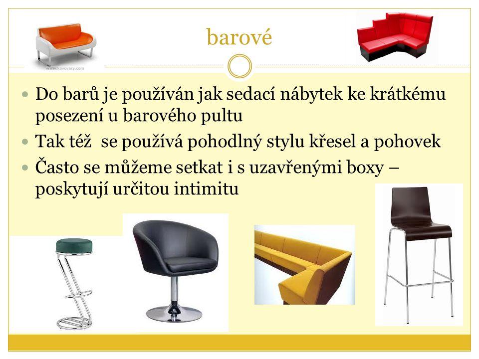 barové Do barů je používán jak sedací nábytek ke krátkému posezení u barového pultu Tak též se používá pohodlný stylu křesel a pohovek Často se můžeme setkat i s uzavřenými boxy – poskytují určitou intimitu