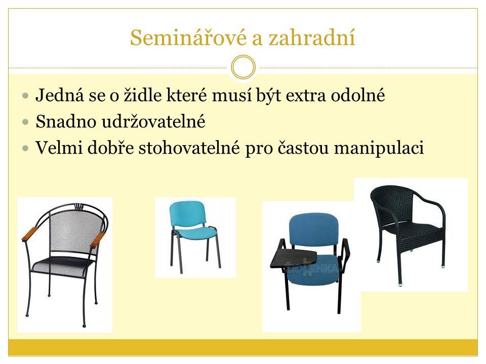Seminářové a zahradní Jedná se o židle které musí být extra odolné Snadno udržovatelné Velmi dobře stohovatelné pro častou manipulaci