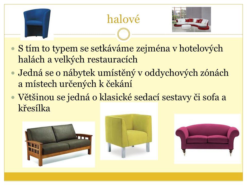 halové S tím to typem se setkáváme zejména v hotelových halách a velkých restauracích Jedná se o nábytek umístěný v oddychových zónách a místech určených k čekání Většinou se jedná o klasické sedací sestavy či sofa a křesílka
