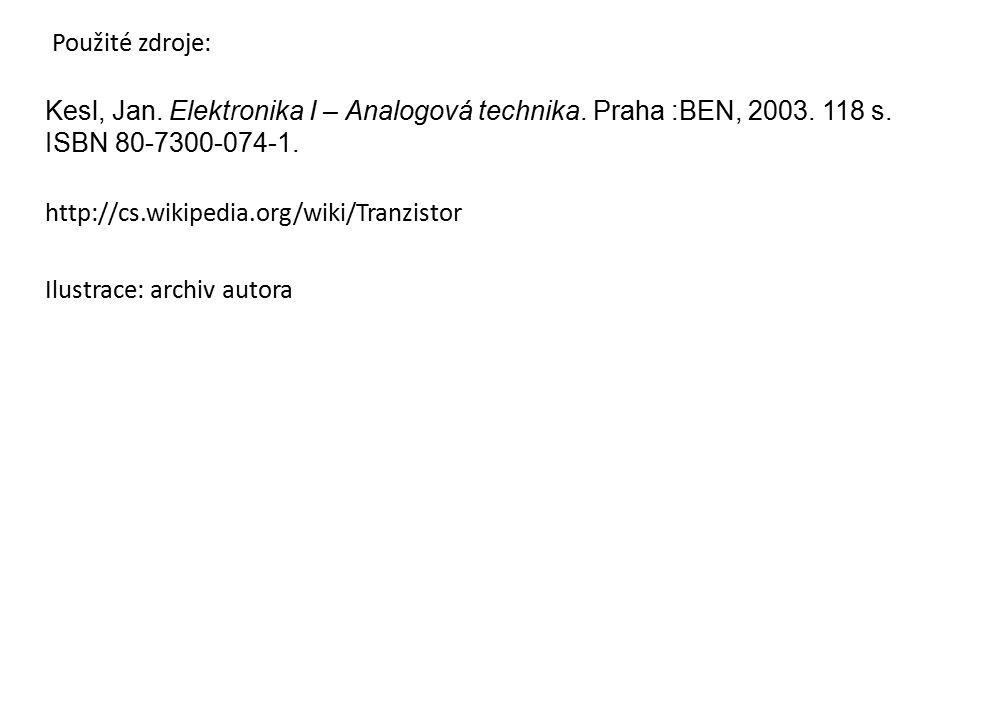 Kesl, Jan. Elektronika I – Analogová technika. Praha :BEN, 2003. 118 s. ISBN 80-7300-074-1. http://cs.wikipedia.org/wiki/Tranzistor Ilustrace: archiv