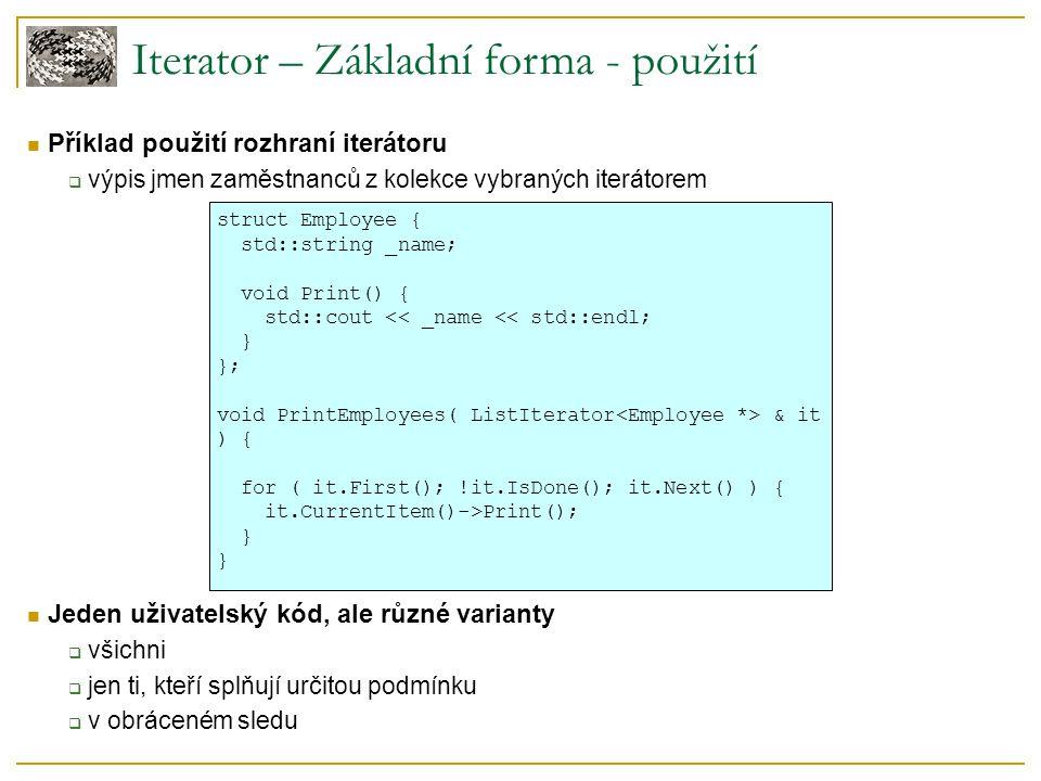 Iterator – Základní forma - použití Příklad použití rozhraní iterátoru  výpis jmen zaměstnanců z kolekce vybraných iterátorem struct Employee { std::