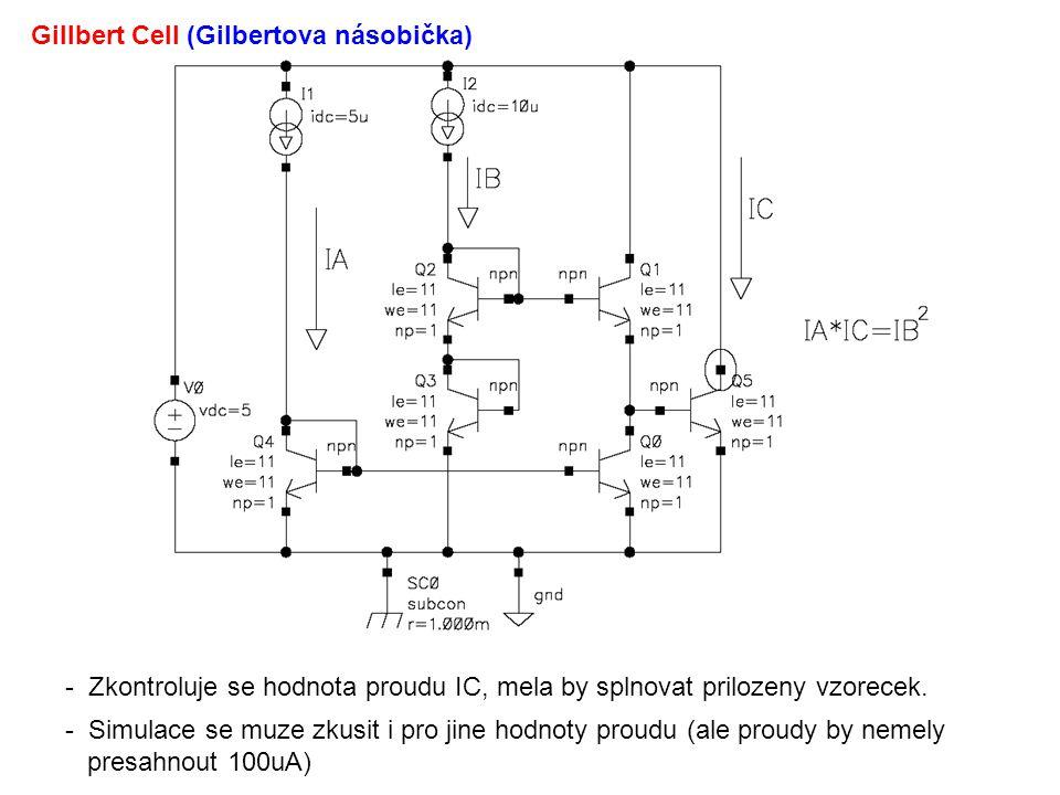Gillbert Cell (Gilbertova násobička) - Zkontroluje se hodnota proudu IC, mela by splnovat prilozeny vzorecek. - Simulace se muze zkusit i pro jine hod