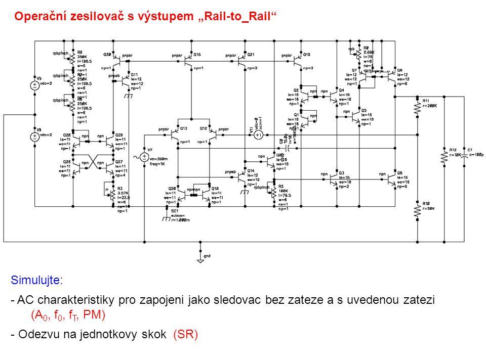 """Operační zesilovač s výstupem """"Rail-to_Rail Simulujte: - AC charakteristiky pro zapojeni jako sledovac bez zateze a s uvedenou zatezi (A 0, f 0, f T, PM) - Odezvu na jednotkovy skok (SR)"""
