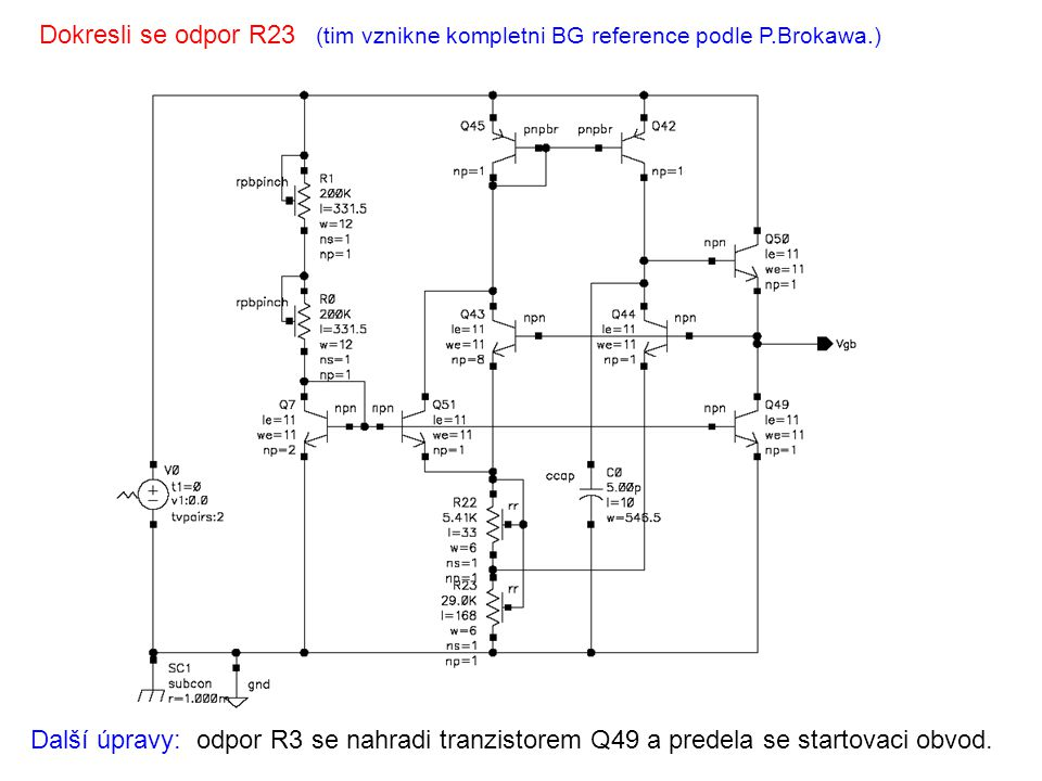 Dokresli se odpor R23 (tim vznikne kompletni BG reference podle P.Brokawa.) Další úpravy: odpor R3 se nahradi tranzistorem Q49 a predela se startovaci obvod.