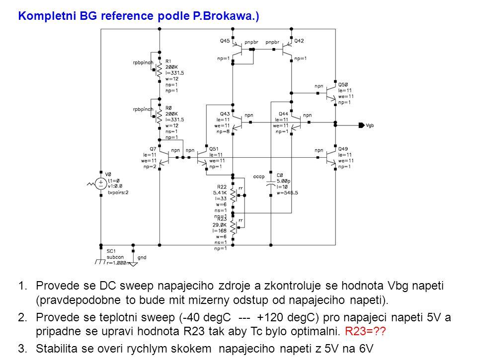 Kompletni BG reference podle P.Brokawa.) 1.Provede se DC sweep napajeciho zdroje a zkontroluje se hodnota Vbg napeti (pravdepodobne to bude mit mizerny odstup od napajeciho napeti).