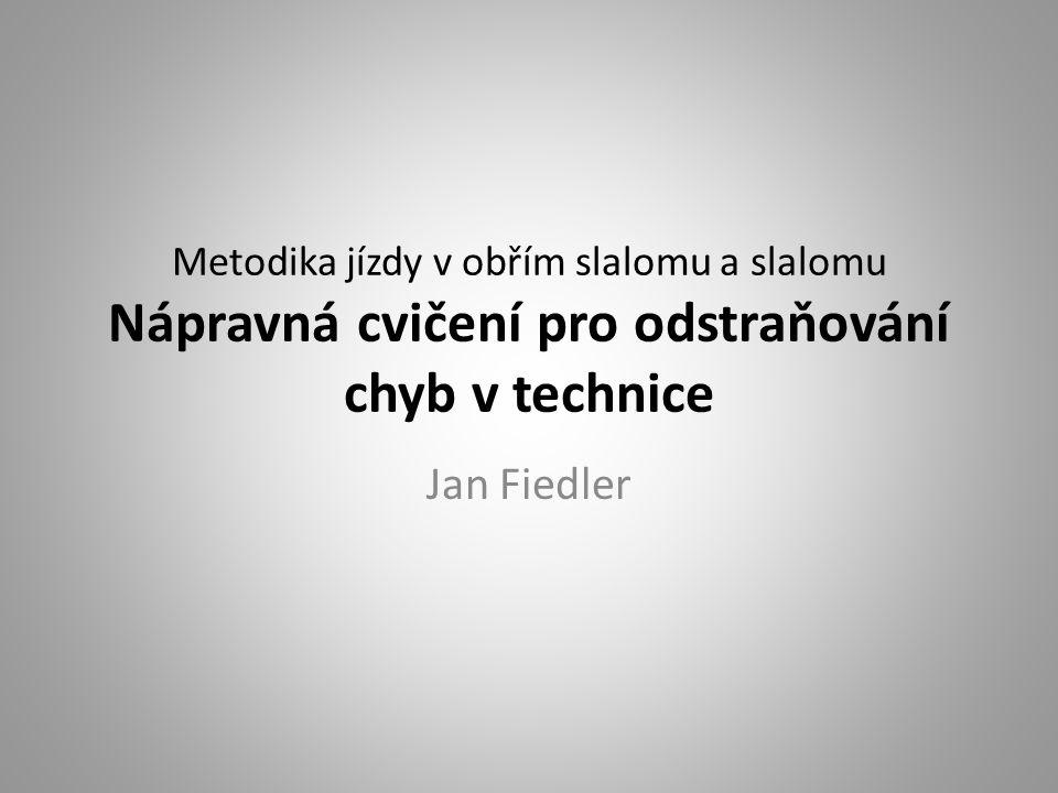 Metodika jízdy v obřím slalomu a slalomu Nápravná cvičení pro odstraňování chyb v technice Jan Fiedler
