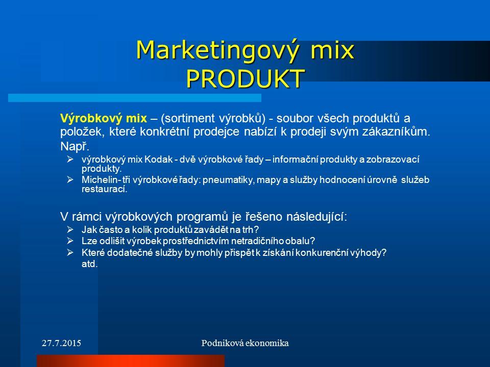 27.7.2015Podniková ekonomika Marketingový mix PRODUKT Výrobkový mix – (sortiment výrobků) - soubor všech produktů a položek, které konkrétní prodejce nabízí k prodeji svým zákazníkům.