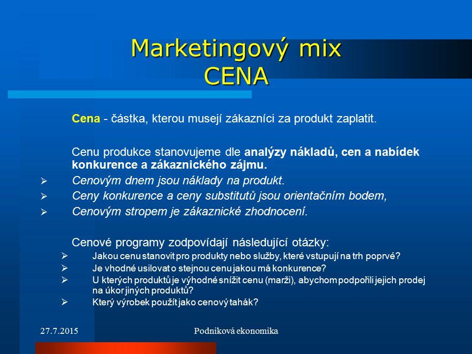27.7.2015Podniková ekonomika Marketingový mix CENA Cena - částka, kterou musejí zákazníci za produkt zaplatit.