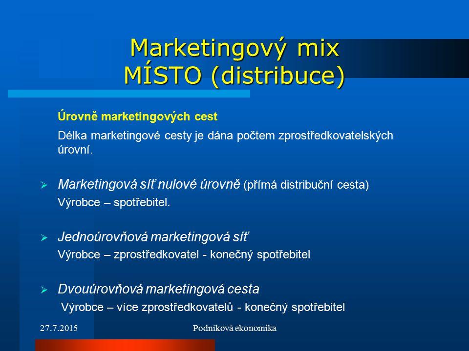 27.7.2015Podniková ekonomika Marketingový mix MÍSTO (distribuce) Úrovně marketingových cest Délka marketingové cesty je dána počtem zprostředkovatelských úrovní.