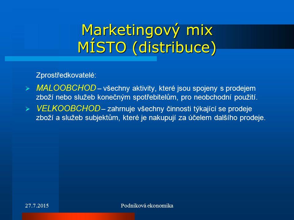 27.7.2015Podniková ekonomika Marketingový mix MÍSTO (distribuce) Zprostředkovatelé:  MALOOBCHOD – všechny aktivity, které jsou spojeny s prodejem zboží nebo služeb konečným spotřebitelům, pro neobchodní použití.