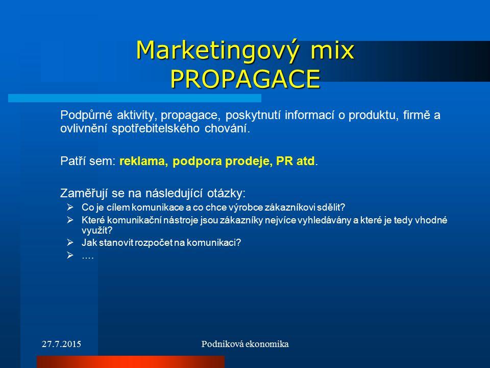 27.7.2015Podniková ekonomika Marketingový mix PROPAGACE Podpůrné aktivity, propagace, poskytnutí informací o produktu, firmě a ovlivnění spotřebitelského chování.