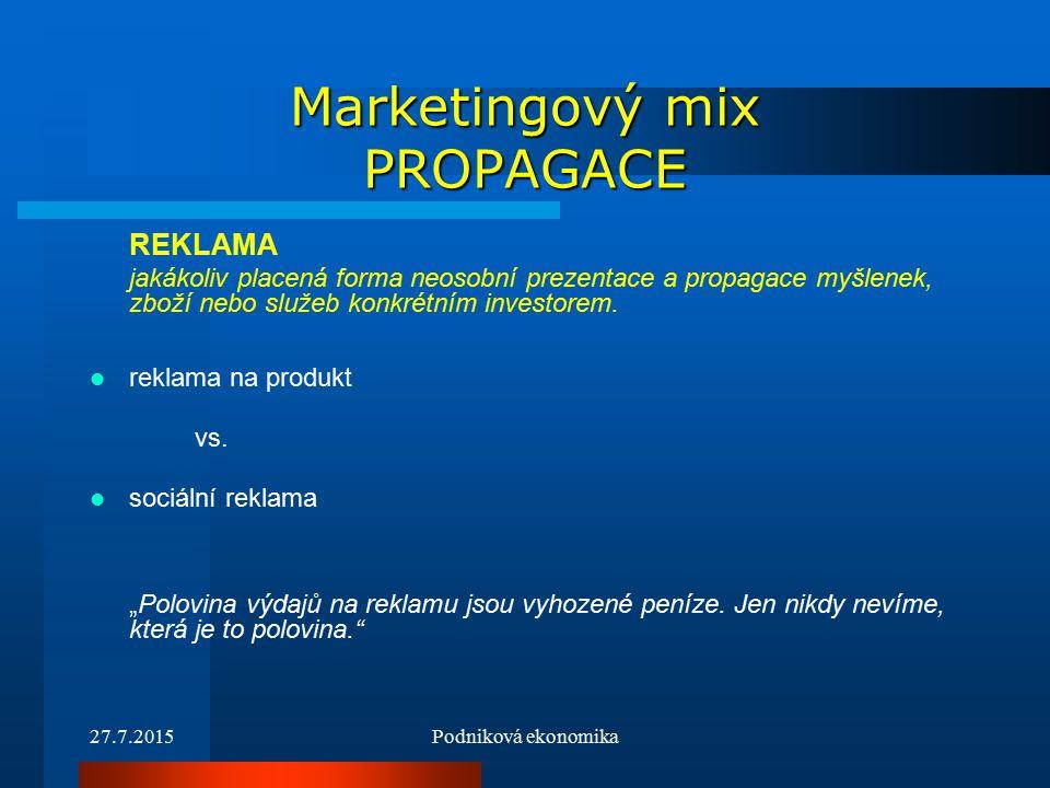 27.7.2015Podniková ekonomika Marketingový mix PROPAGACE REKLAMA jakákoliv placená forma neosobní prezentace a propagace myšlenek, zboží nebo služeb konkrétním investorem.