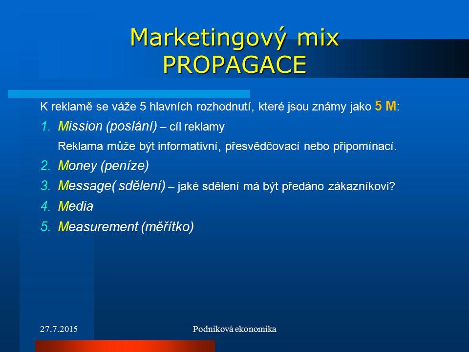 Marketingový mix PROPAGACE K reklamě se váže 5 hlavních rozhodnutí, které jsou známy jako 5 M : 1.Mission (poslání) – cíl reklamy Reklama může být informativní, přesvědčovací nebo připomínací.