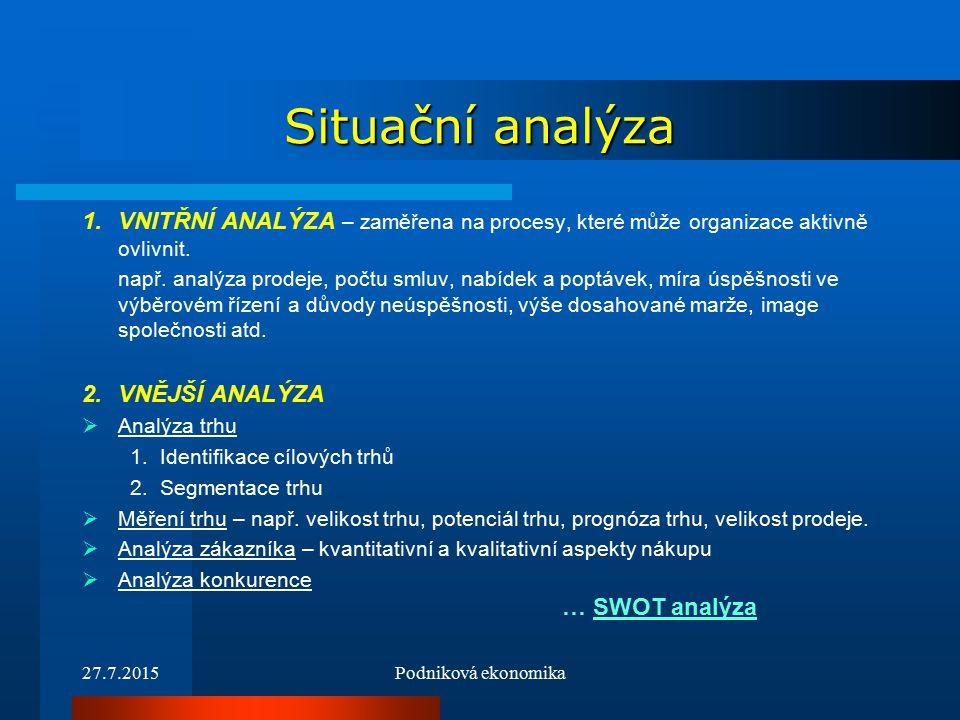 27.7.2015Podniková ekonomika Situační analýza 1.VNITŘNÍ ANALÝZA – zaměřena na procesy, které může organizace aktivně ovlivnit.