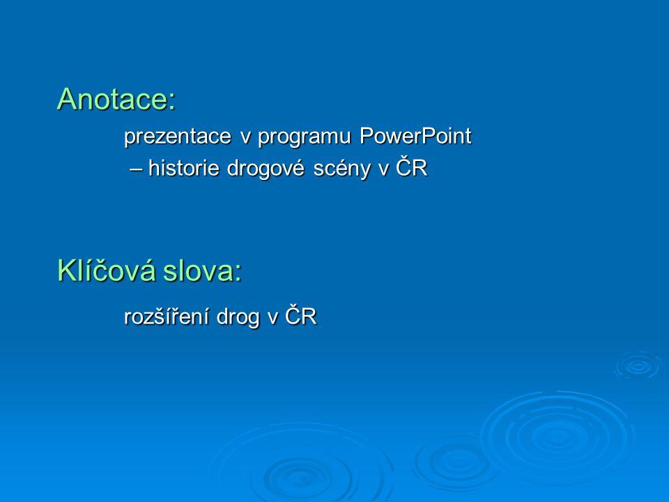 Anotace: prezentace v programu PowerPoint – historie drogové scény v ČR – historie drogové scény v ČR Klíčová slova: rozšíření drog v ČR