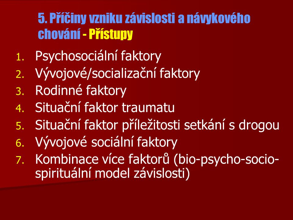 5. Příčiny vzniku závislosti a návykového chování - Přístupy 1. 1. Psychosociální faktory 2. 2. Vývojové/socializační faktory 3. 3. Rodinné faktory 4.