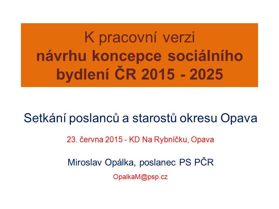 K pracovní verzi návrhu koncepce sociálního bydlení ČR 2015 - 2025 Setkání poslanců a starostů okresu Opava 23. června 2015 - KD Na Rybníčku, Opava Mi
