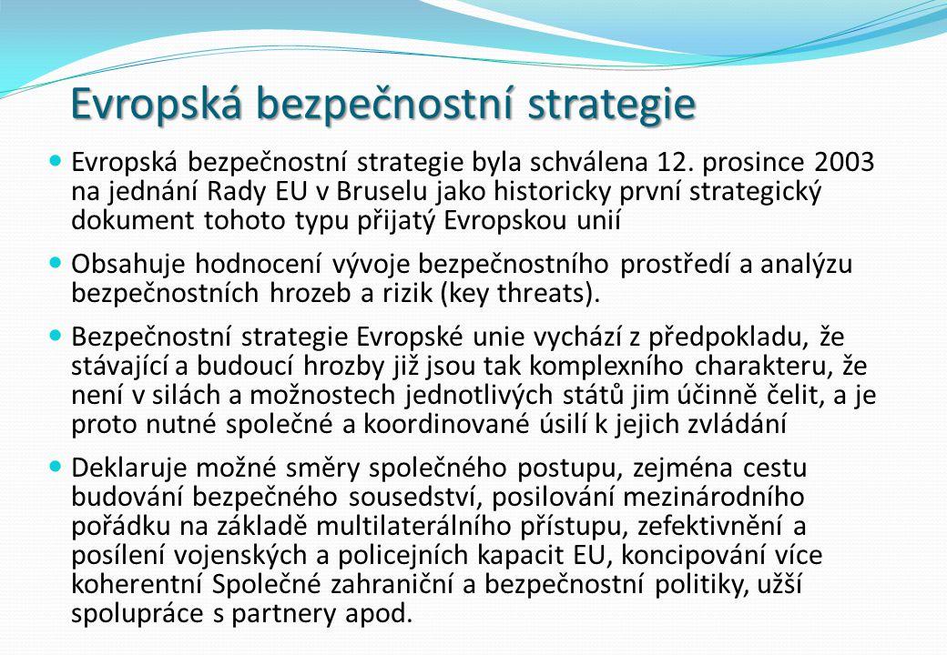 Evropská bezpečnostní strategie Evropská bezpečnostní strategie byla schválena 12. prosince 2003 na jednání Rady EU v Bruselu jako historicky první st