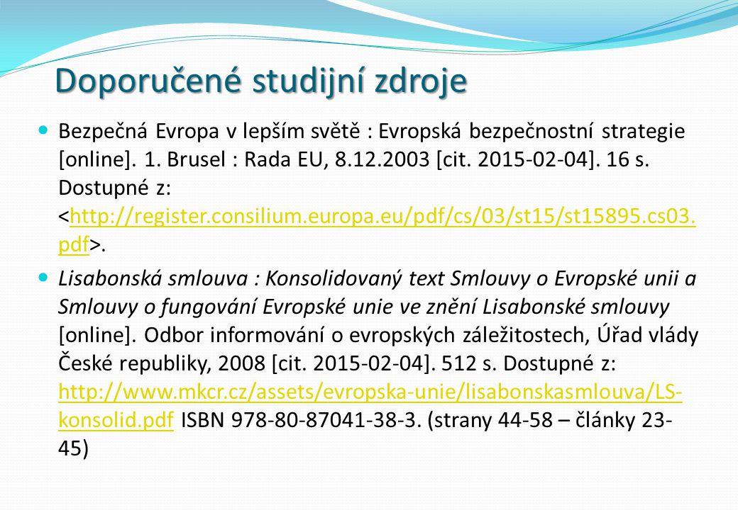 Doporučené studijní zdroje Bezpečná Evropa v lepším světě : Evropská bezpečnostní strategie [online]. 1. Brusel : Rada EU, 8.12.2003 [cit. 2015-02-04]