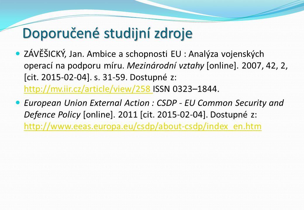 Doporučené studijní zdroje ZÁVĚŠICKÝ, Jan. Ambice a schopnosti EU : Analýza vojenských operací na podporu míru. Mezinárodní vztahy [online]. 2007, 42,