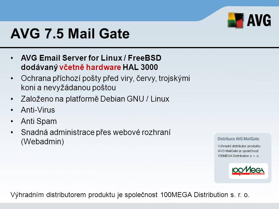 AVG 7.5 Mail Gate AVG Email Server for Linux / FreeBSD dodávaný včetně hardware HAL 3000 Ochrana příchozí pošty před viry, červy, trojskými koni a nev