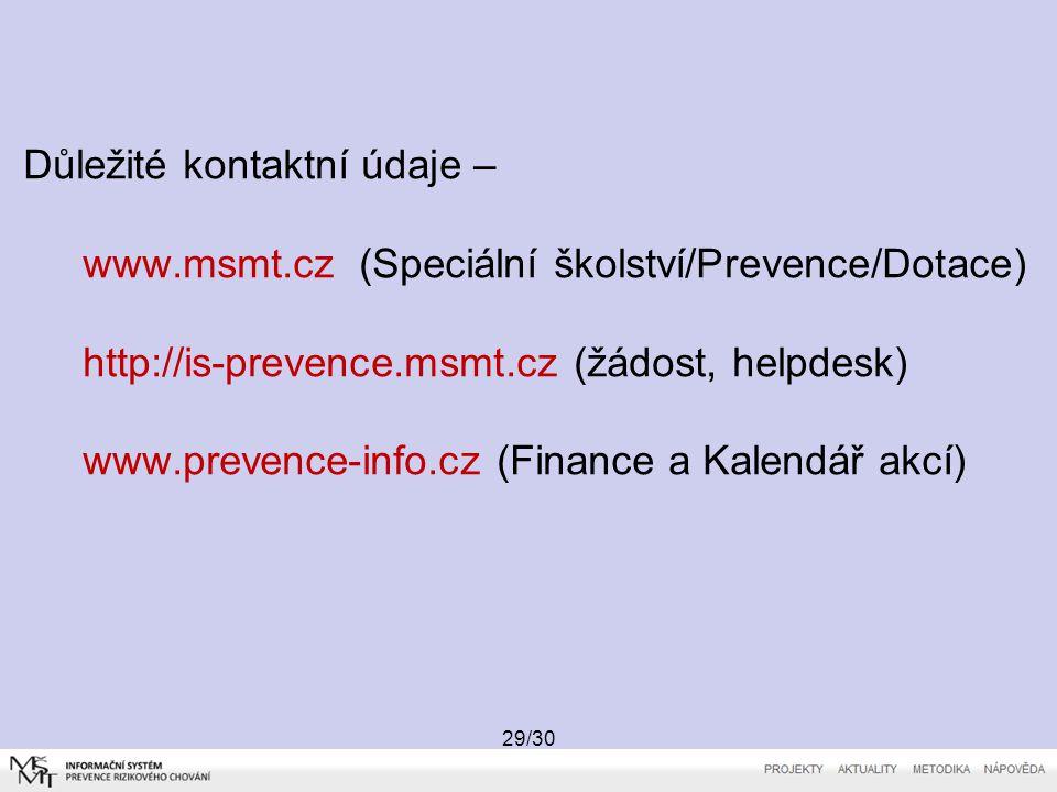 29/30 Důležité kontaktní údaje – www.msmt.cz (Speciální školství/Prevence/Dotace) http://is-prevence.msmt.cz (žádost, helpdesk) www.prevence-info.cz (