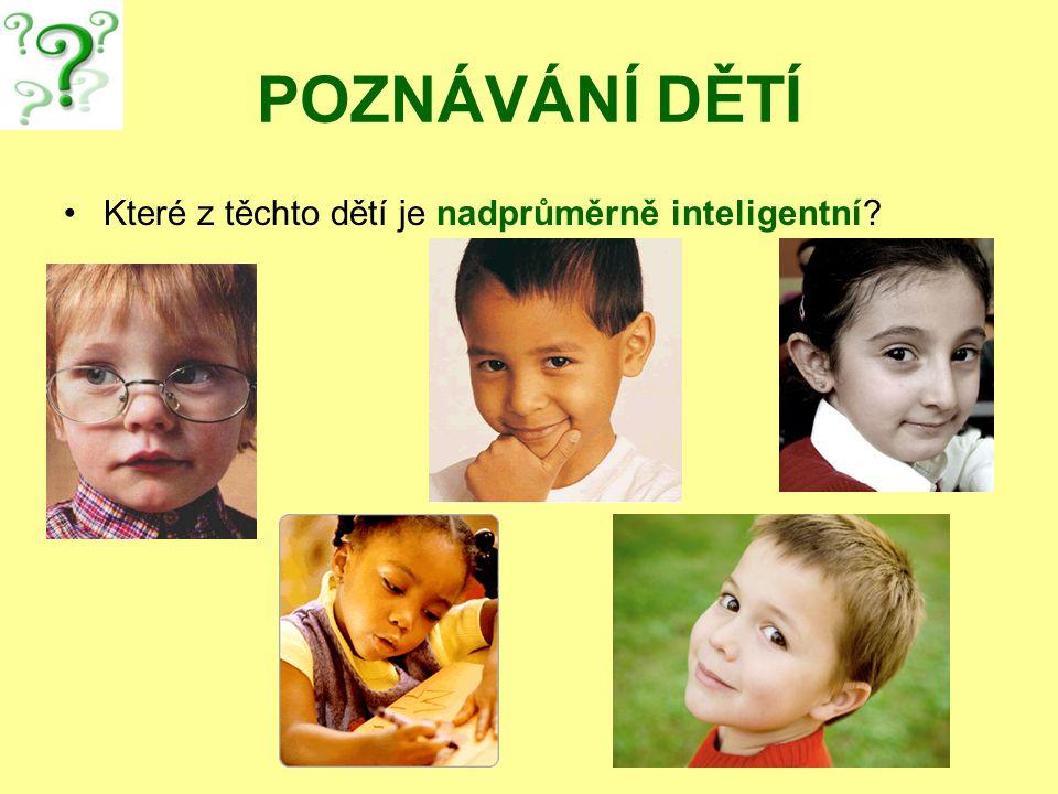 POZNÁVÁNÍ DĚTÍ Které z těchto dětí je nadprůměrně inteligentní?