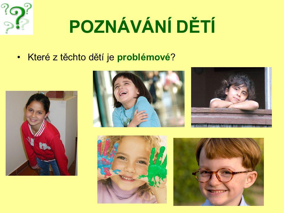 POZNÁVÁNÍ DĚTÍ Které z těchto dětí je problémové?