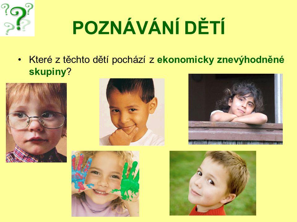 POZNÁVÁNÍ DĚTÍ Které z těchto dětí pochází z ekonomicky znevýhodněné skupiny?