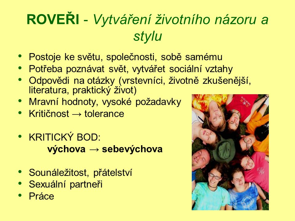 ROVEŘI - Vytváření životního názoru a stylu Postoje ke světu, společnosti, sobě samému Potřeba poznávat svět, vytvářet sociální vztahy Odpovědi na otá