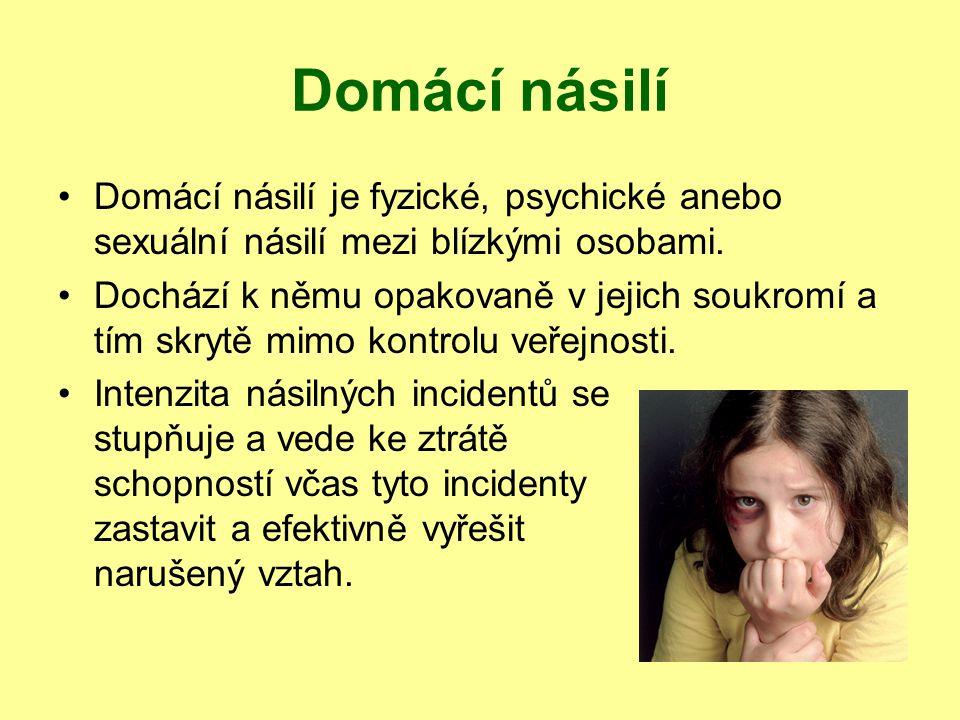 Domácí násilí Domácí násilí je fyzické, psychické anebo sexuální násilí mezi blízkými osobami. Dochází k němu opakovaně v jejich soukromí a tím skrytě