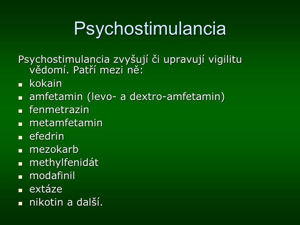 Psychostimulancia Psychostimulancia zvyšují či upravují vigilitu vědomí. Patří mezi ně: kokain kokain amfetamin (levo- a dextro-amfetamin) amfetamin (