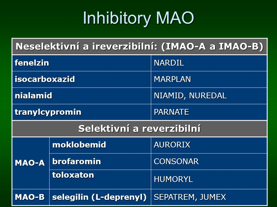 Inhibitory MAO Neselektivní a ireverzibilní: (IMAO-A a IMAO-B) fenelzinNARDIL isocarboxazidMARPLAN nialamid NIAMID, NUREDAL tranylcyprominPARNATE Sele