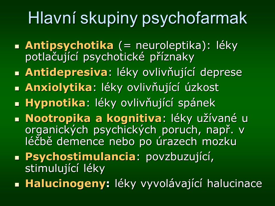 Hlavní skupiny psychofarmak Antipsychotika (= neuroleptika): léky potlačující psychotické příznaky Antipsychotika (= neuroleptika): léky potlačující p