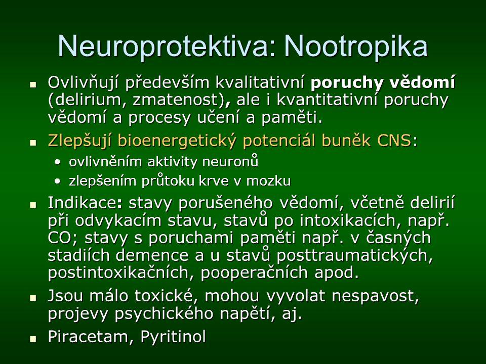Neuroprotektiva: Nootropika Ovlivňují především kvalitativní poruchy vědomí (delirium, zmatenost), ale i kvantitativní poruchy vědomí a procesy učení