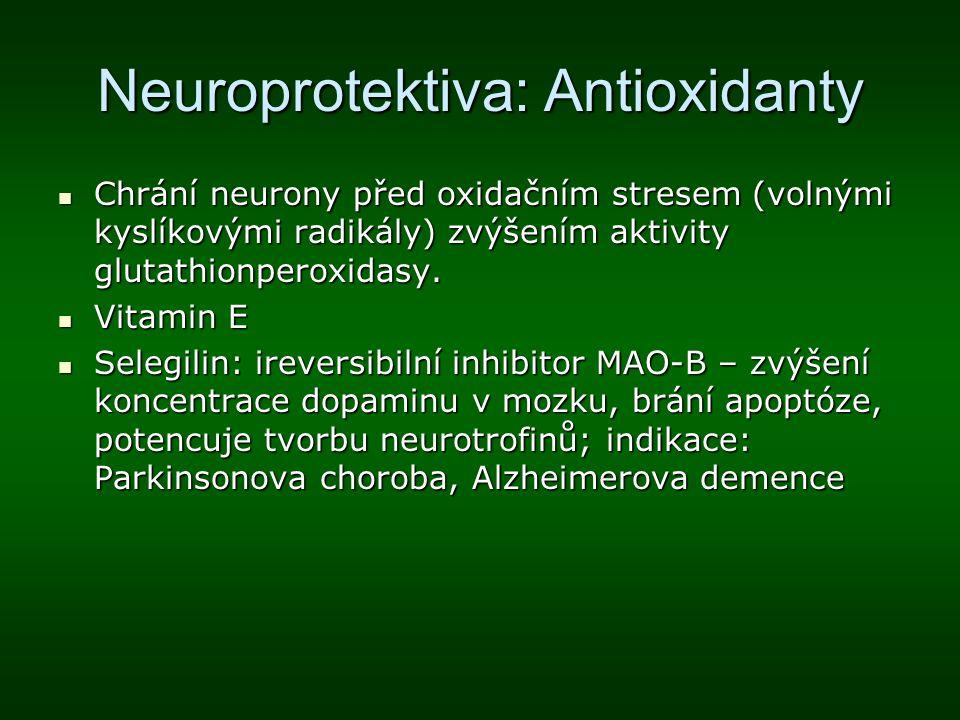Neuroprotektiva: Antioxidanty Chrání neurony před oxidačním stresem (volnými kyslíkovými radikály) zvýšením aktivity glutathionperoxidasy. Chrání neur