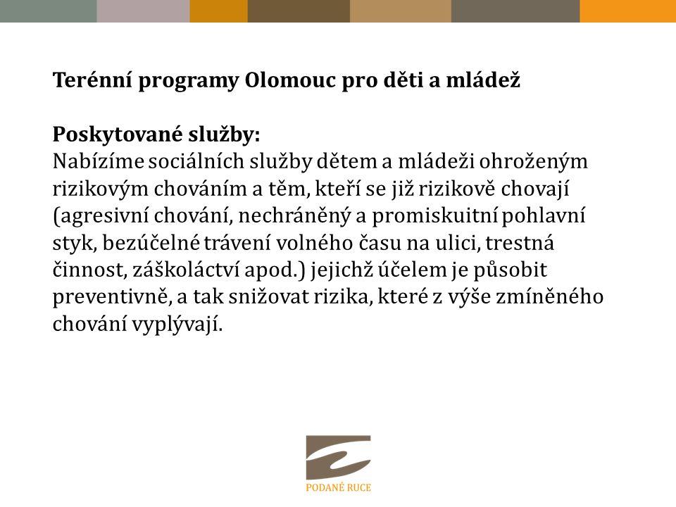 Terénní programy Olomouc pro děti a mládež Poskytované služby: Nabízíme sociálních služby dětem a mládeži ohroženým rizikovým chováním a těm, kteří se