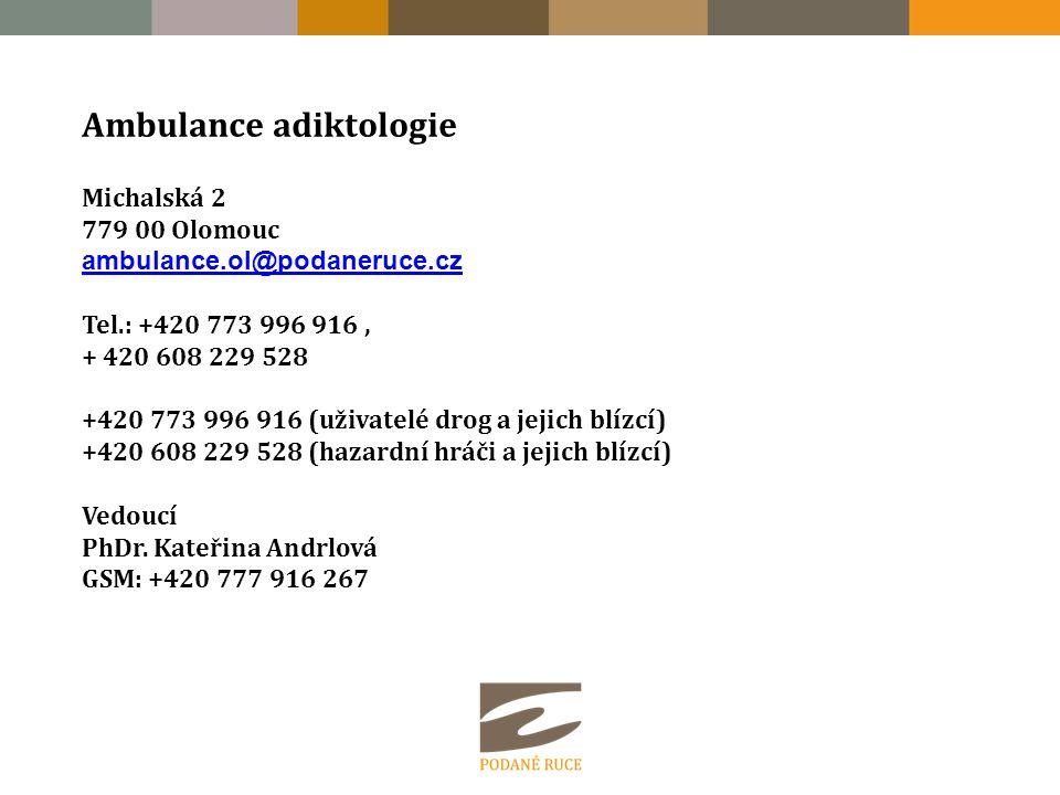 Ambulance adiktologie Michalská 2 779 00 Olomouc ambulance.ol@podaneruce.cz ambulance.ol@podaneruce.cz Tel.: +420 773 996 916, + 420 608 229 528 +420 773 996 916 (uživatelé drog a jejich blízcí) +420 608 229 528 (hazardní hráči a jejich blízcí) Vedoucí PhDr.