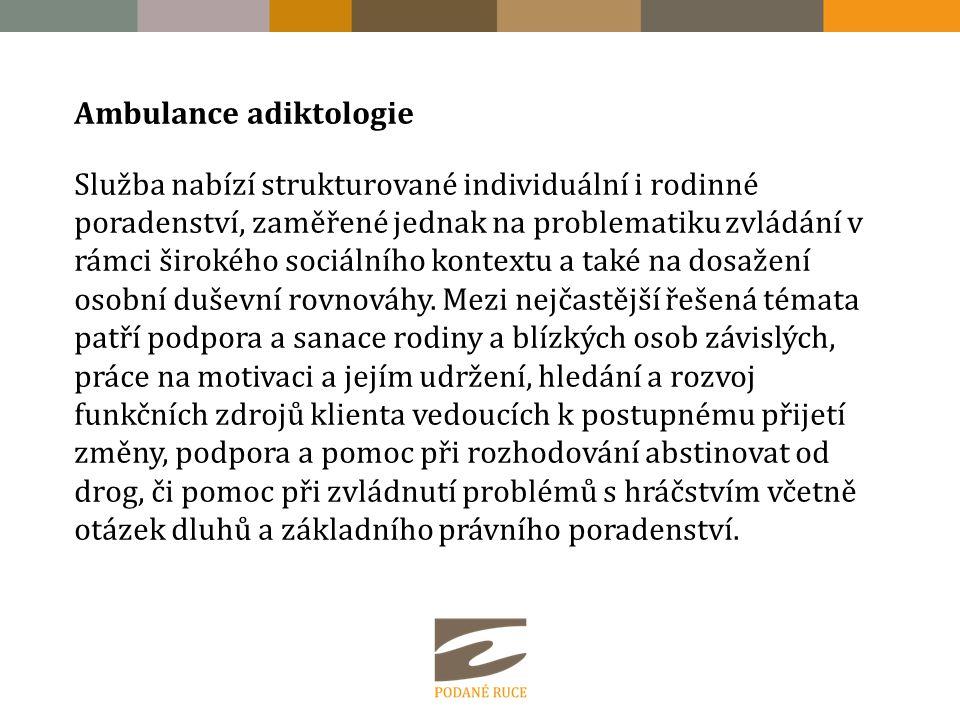 Ambulance adiktologie Služba nabízí strukturované individuální i rodinné poradenství, zaměřené jednak na problematiku zvládání v rámci širokého sociálního kontextu a také na dosažení osobní duševní rovnováhy.