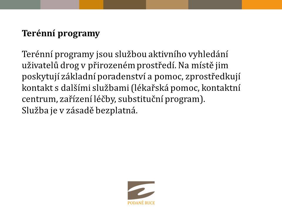 Terénní programy Terénní programy jsou službou aktivního vyhledání uživatelů drog v přirozeném prostředí. Na místě jim poskytují základní poradenství