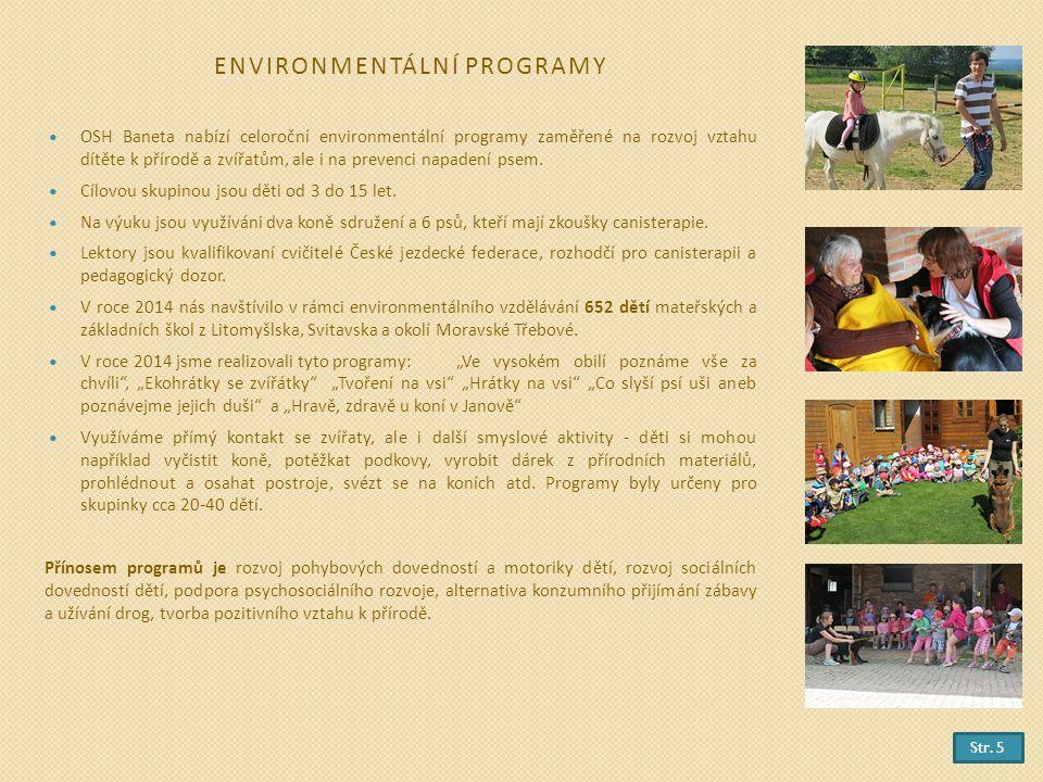 ENVIRONMENTÁLNÍ PROGRAMY OSH Baneta nabízí celoroční environmentální programy zaměřené na rozvoj vztahu dítěte k přírodě a zvířatům, ale i na prevenci napadení psem.