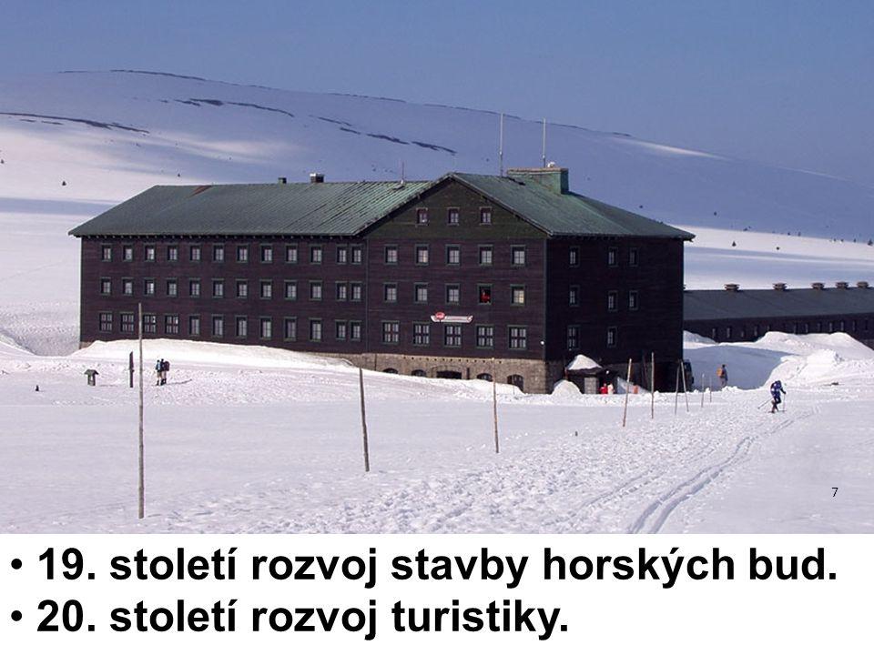 19. století rozvoj stavby horských bud. 20. století rozvoj turistiky. 7