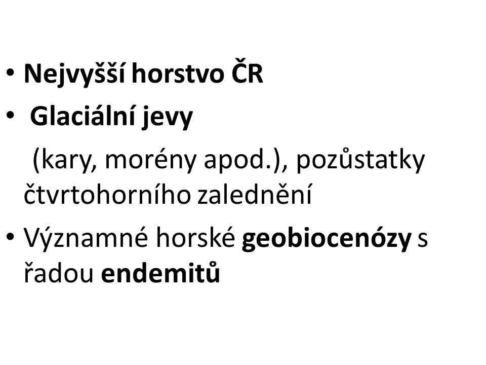 Nejvyšší horstvo ČR Glaciální jevy (kary, morény apod.), pozůstatky čtvrtohorního zalednění Významné horské geobiocenózy s řadou endemitů