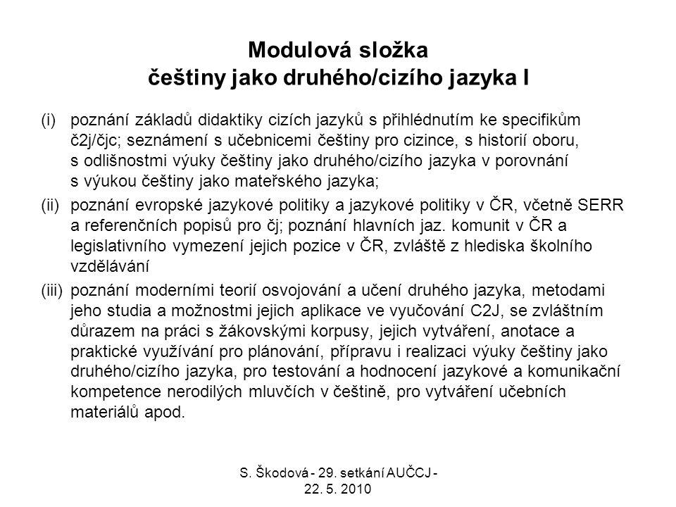 Modulová složka češtiny jako druhého/cizího jazyka I (i)poznání základů didaktiky cizích jazyků s přihlédnutím ke specifikům č2j/čjc; seznámení s učeb