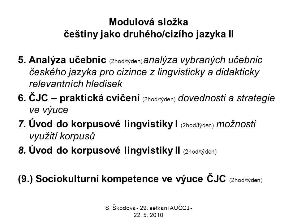 Modulová složka češtiny jako druhého/cizího jazyka II 5. Analýza učebnic (2hod/týden) analýza vybraných učebnic českého jazyka pro cizince z lingvisti