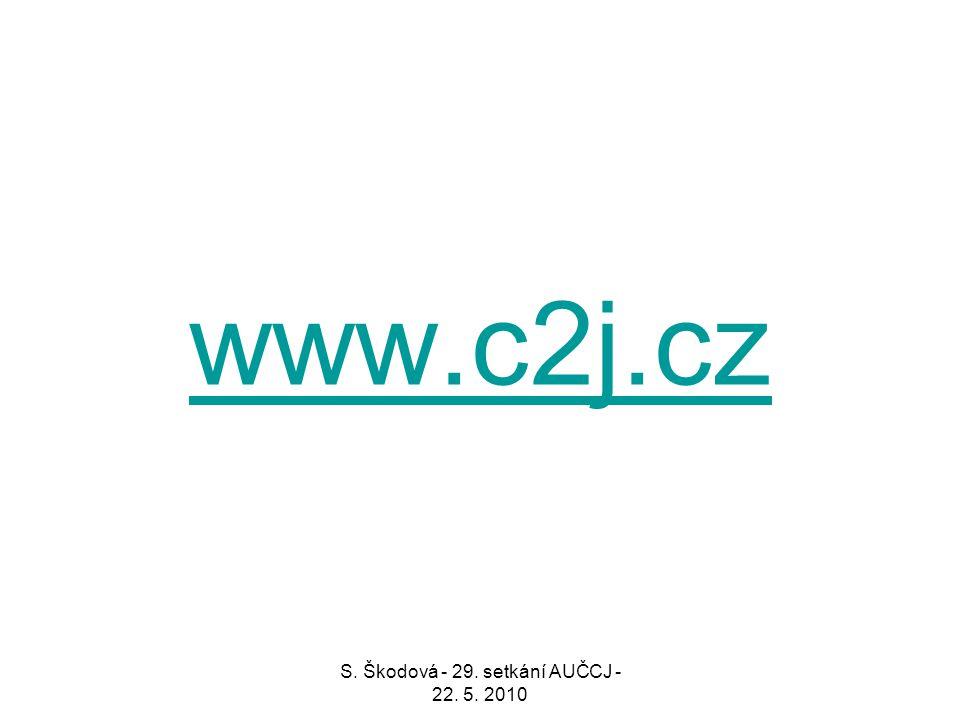 www.c2j.cz S. Škodová - 29. setkání AUČCJ - 22. 5. 2010
