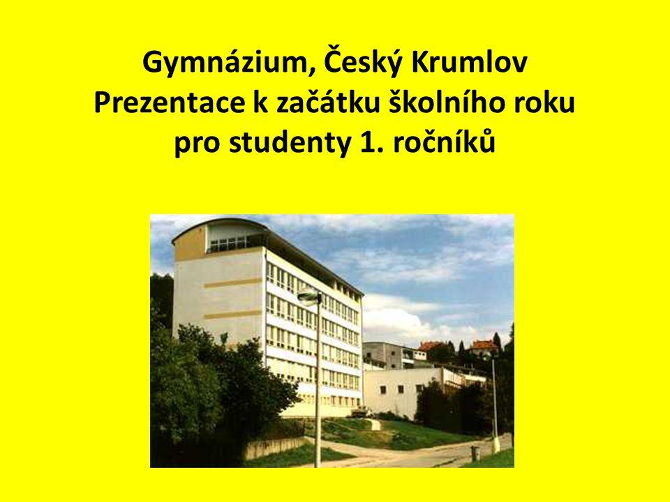 Gymnázium, Český Krumlov Prezentace k začátku školního roku pro studenty 1. ročníků